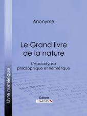 Le Grand livre de la nature: L'Apocalypse philosophique et hermétique