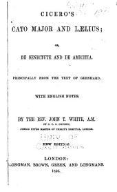 Cicero's Cato Major and Laelius: or, De senectute and De amicitia. Principally from the text of Gernhard