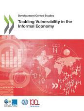 Development Centre Studies Tackling Vulnerability in the Informal Economy PDF