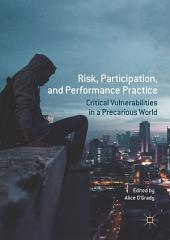 Risk, Participation, and Performance Practice: Critical Vulnerabilities in a Precarious World