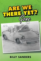 ARE WE THERE YET?: Gone