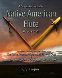 Native American Flute: A Comprehensive Guide History & Craft