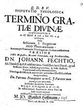 Disp. theol. de termino gratiae divinae: Sectio I.