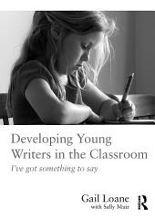 Developing Young Writers in the Classroom: I've got something to say