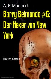 Barry Belmondo #6: Der Hexer von New York: Horror-Roman