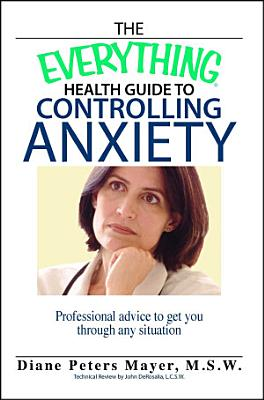 The Everything Health Guide To Controlling Anxiety Book PDF