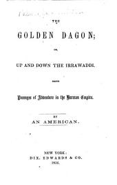 The Golden Dagon, Or, Up and Down the Irrawaddi: Being Passages of Adventure in the Burman Empire