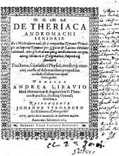 De theriaca Andromachi senioris: ex Mithridatio nata, & à temporibus Neronis Principis in Imperio Romano per Graecos & Lationos Medicos celebrata ...