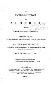 An Introduction to Algebra: With Notes and Observations, Designed for the Use of Schools and Places of Public Education, to which is Added an Appendix, on the Application of Algebra to Geometry