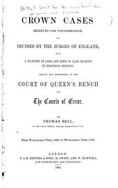 Crown cases reserved for consideration, and decided by the judges of England: with a selection of cases and notes of cases relating to indictable offences, argued and determined in the Court of Queen's Bench and the courts of error