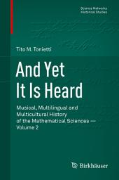 And Yet It Is Heard: Musical, Multilingual and Multicultural History of the Mathematical Sciences -, Volume 2