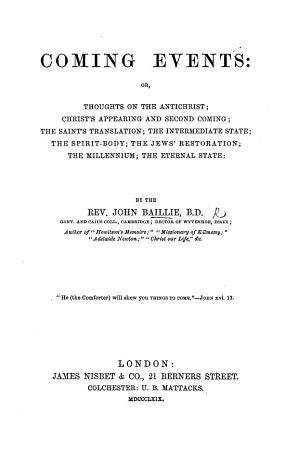 Coming Events  or  Thoughts on the Antichrist  Christ s appearing and second coming     the Millennium  etc PDF
