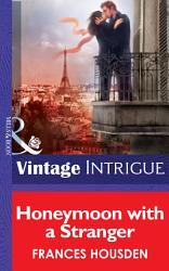 Honeymoon With A Stranger  Mills   Boon Intrigue   International Affairs  Book 2  PDF