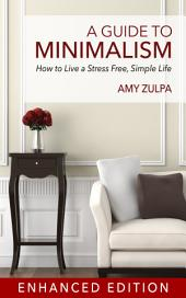 A Guide to Minimalism: How to Live a Stress Free, Simple Life