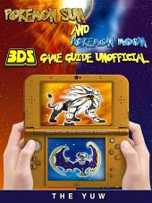 Pokemon Sun and Pokemon 3DS Game Guide Unofficial