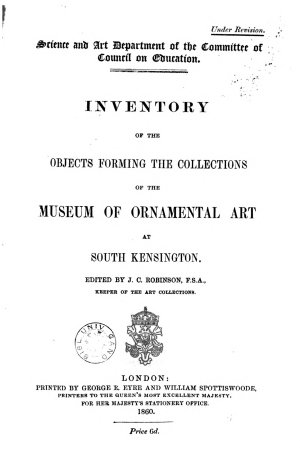 Science and Art department of the Committee of Council on Education  Inventory of the objects forming the collections of the museum of ornamental art at South Kensington