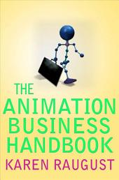 The Animation Business Handbook: Practical Real-Life Advice for the Animation Professional