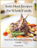 Keto Meat Recipes for Whole Family: Best Keto Meat Recipes for the Family