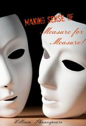 Making Sense of Measure for Measure! a Students Guide to Shakespeare's Play (Includes Study Guide, Biography, and Modern Retelli