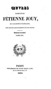 Oeuvres complètes d'Étienne Jouy ... avec des éclaircissements et des notes...