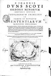 F. Ioannis Duns Scoti ... In primum et secundum Sententiarum quaestiones subtilissimae. Nunc nouiter recognitae, & habita collatione cum selectioribus antiquis editionibus, ... Per P.F. Hugonem Cauellum ... inbilatum. Accesserunt per eundem, Vita Scoti, Apologia pro ipso contra P. Abrahamum Bzouium, & Appendix ad q. 1. dist. 3. lib. 3. ..: F. Ioannis Duns Scoti ... In tertium et quartum Sententiarum quaestiones subtilissimae. Nunc nouiter recognitae, ... per P.F. Hugonem Cauellum ... inbilatum. Accessit per eundem, Appendix ad quaest. 1. dist. 3. lib. 3. .., Volume 2