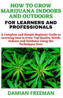 How to Grow Marijuana Indoors and Outdoors for Learners and Professionals PDF
