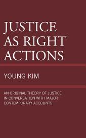 Justice as Right Actions: An Original Theory of Justice in Conversation with Major Contemporary Accounts