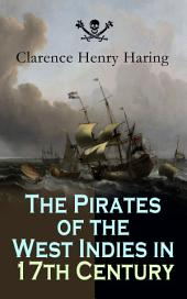 The Pirates of the West Indies in 17th Century: True Story of the Fiercest Pirates of the Caribbean