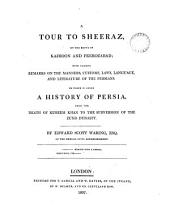 A tour to Sheeraz by the rout of Kazroon & Feerozabad [&c.]. To which is added A history of Persia, from the death of Kureem Khan to the subversion of the Zund dynasty. [With] Appendix