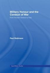 Military Honour and the Conduct of War: From Ancient Greece to Iraq