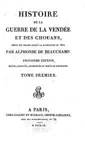 Histoire de la guerre de la Vendée et des Chouans, depuis son origine jusqu'à la pacification de 1800: Volume1