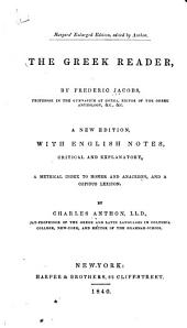 A Greek Reader: Selected Principally from the Work of Frederic Jacobs ; with English Notes, Critical and Explanatory, a Metrical Index to Homer and Anacreon, and a Copious Lexicon