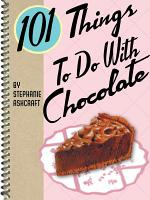 101 Things To Do With Chocolate PDF
