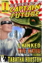 Sci Fi Erotic Tales of Captain Future - I Kinked The Kaiju (Pulp Science Fiction Erotica): Growth Erotica