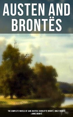 Austen and Bront  s  The Complete Novels of Jane Austen  Charlotte Bront    Emily Bront     Anne Bront