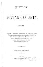History of Portage County, Ohio: Containing a History of the County, Its Townships, Towns, Villages, Schools, Churches, Industries, Etc; Portraits of Early Settlers and Prominent Men; Biographies; History of the Northwest Territory; History of Ohio; Statistical and Miscellaneous Matter, Etc., Etc. ...