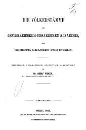 Die Völkerstämme der Österreichisch-Ungarischen Monarchie, ihre Gebeite, Gränzen und Inseln: historisch, geographisch, statistisch dargestellt