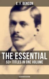 The Essential E. F. Benson: 53+ Titles in One Volume (Illustrated Edition): Dodo Trilogy, Queen Lucia, Miss Mapp, David Blaize, The Room in The Tower, Paying Guests, The Relentless City, The Angel of Pain, The Rubicon and more