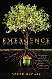 Emergence: Seven Steps for Radical Life Change