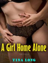 A Girl Home Alone (Erotica)