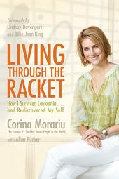 Living Through the Racket: How I Survived Leukemia-and Rediscovered My Self