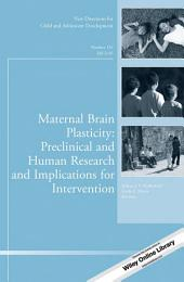 Maternal Brain Plasticity: Preclinical and Human Research and Implications for Intervention: New Directions for Child and Adolescent Development, Number 153