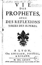 Vie des prophètes, avec des rèflexions tirées des SS. Pères