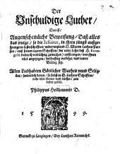Der unschuldige Luther: das ist, augenscheinliche Beweisung, daß alles das jenige, so die Iesuiter, in ihren jüngst außgesprengten Lesterschrifften, widerweyland D. Martin Luthers Person ... lauter Betrug sey