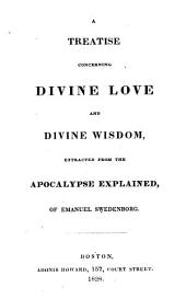 A Treatise Concerning Divine Love and Divine Wisdom, Extracted from the Apocalypse Explained, of Emanuel Swedenborg