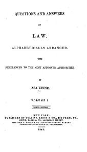 Questions and Answers on Law. Alphabetically Arranged, with References to the Most Approved Authorities: Issue 1