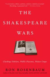 The Shakespeare Wars: Clashing Scholars, Public Fiascoes, Palace Coups