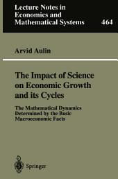 The Impact of Science on Economic Growth and its Cycles: The Mathematical Dynamics Determined by the Basic Macroeconomic Facts