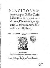 Placitorum summae apud Gallos Curiae libri 12 multis, a prima editione, placitis insignibus aucti, & tribus commodiss. indicibus illustrati. Per Iohannem Lucium Parisiensem