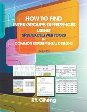 How to find Inter-Groups Differences Using SPSS/Excel/Web Tools In Common Experimental Designs: Book 1